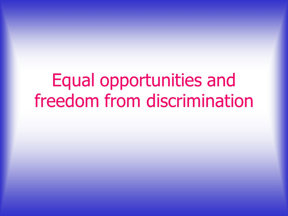 Equal opportunities and freedom from discrimination