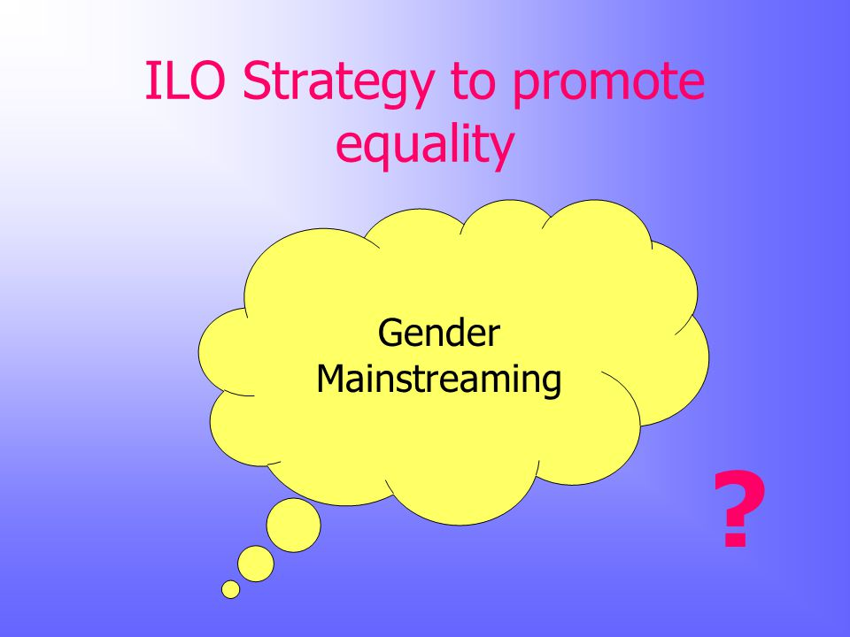 ILO Strategy to promote equality Gender Mainstreaming