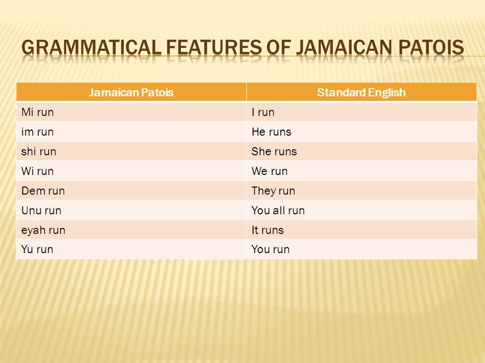 6 Jamaican Patoisstandard English Mi Runi Run Im Runhe Runs Shi Runshe Wi Runwe Dem Runthey Unu Runyou All Eyah Runit Yu