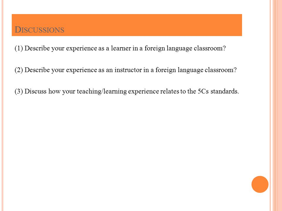 (1) Describe your experience as a learner in a foreign language classroom.