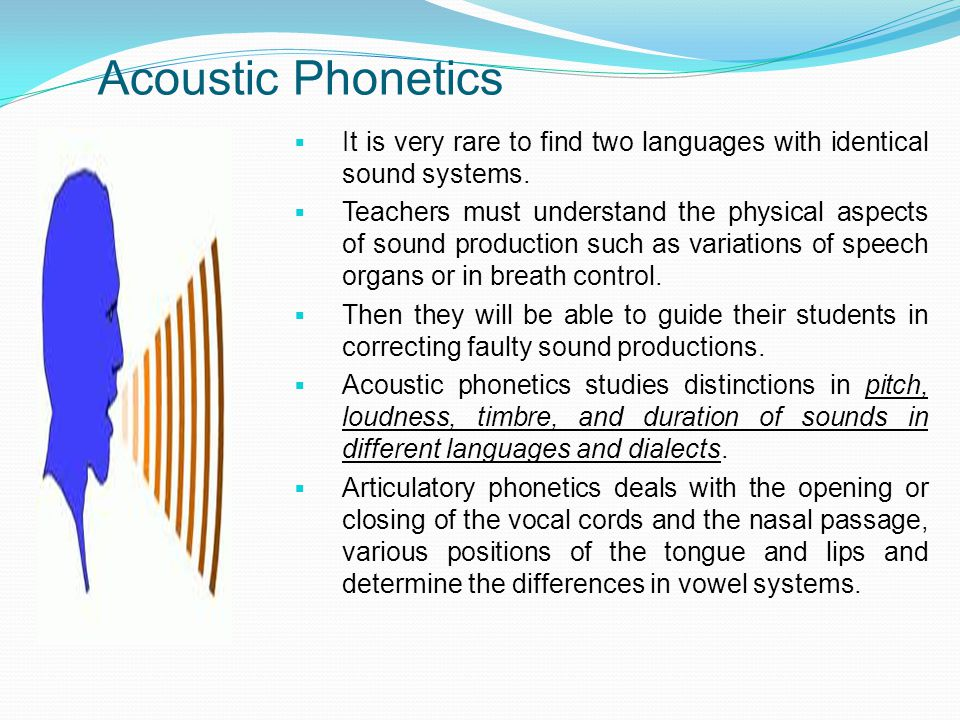 Acoustic Phonetics  It is very rare to find two languages with identical sound systems.