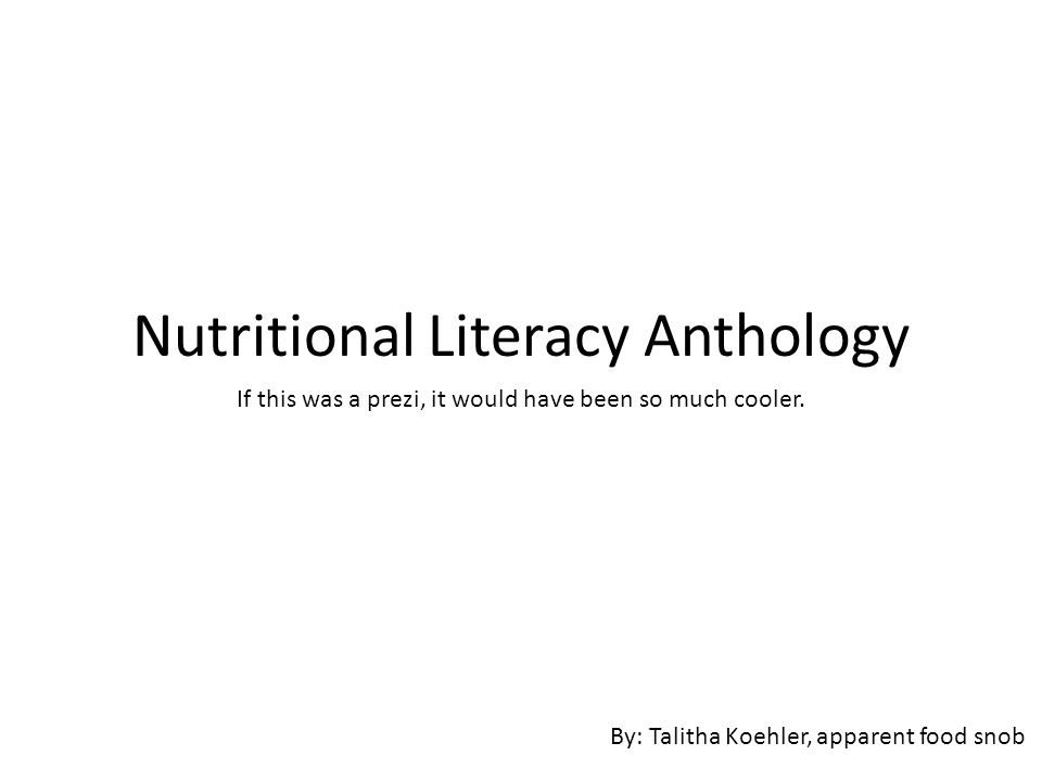Nutritional Literacy Anthology If This Was A Prezi It Would Have Been So Much Cooler