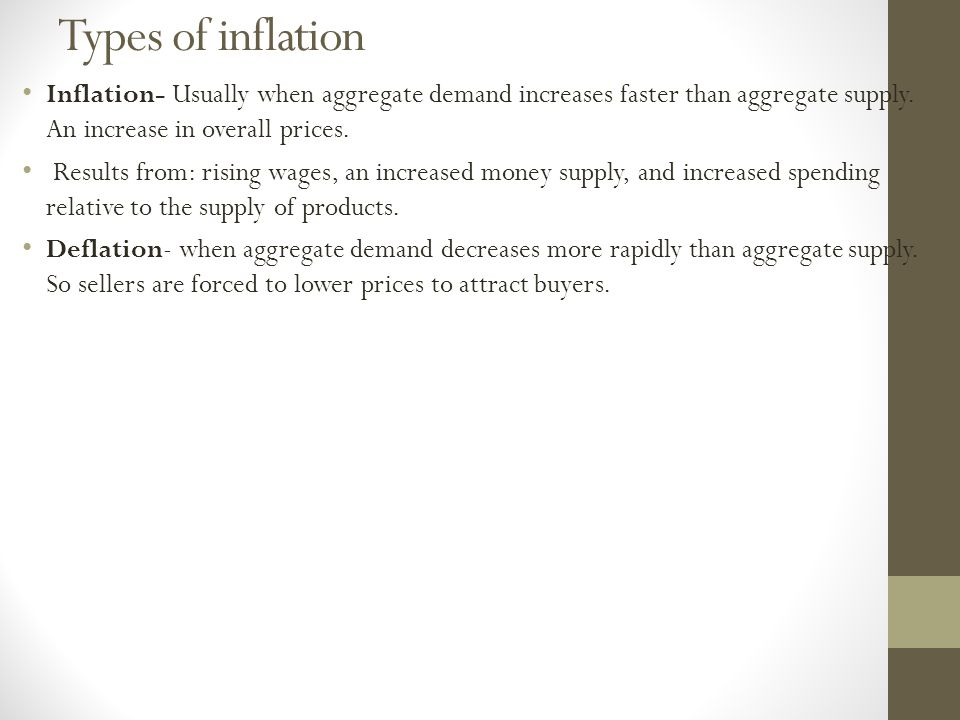 Types of inflation Inflation- Usually when aggregate demand increases faster than aggregate supply.