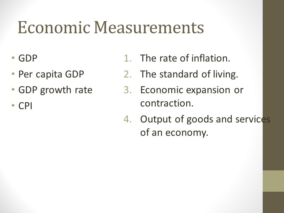 Economic Measurements GDP Per capita GDP GDP growth rate CPI 1.The rate of inflation.