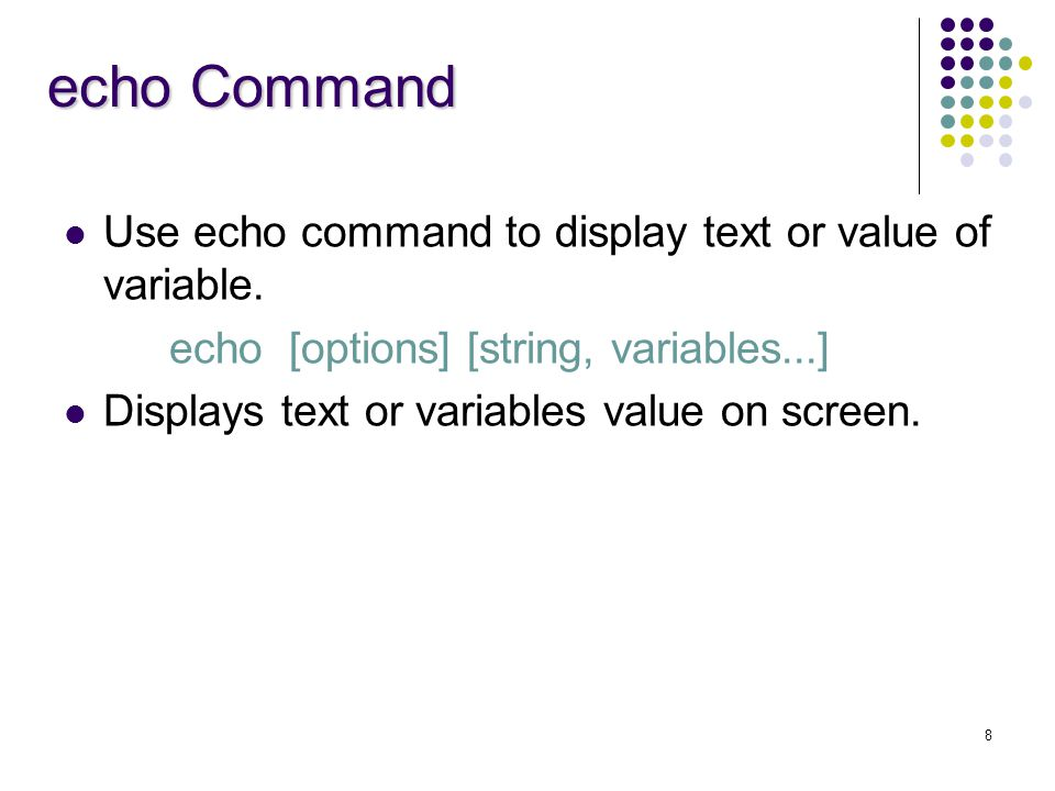 echo Command Use echo command to display text or value of variable.