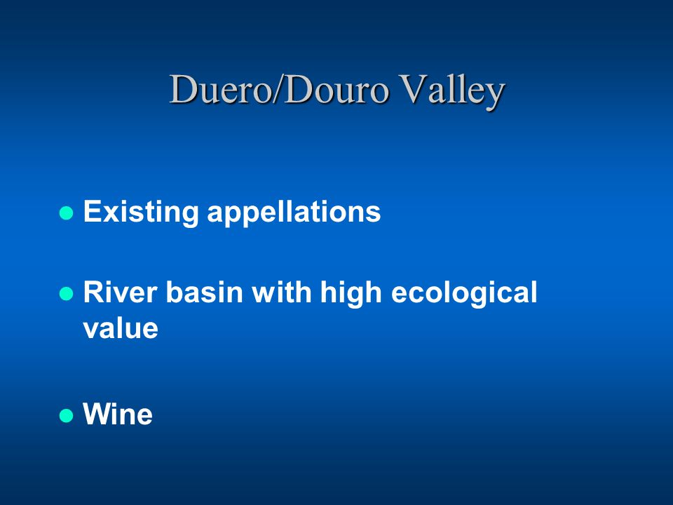 Duero/Douro Valley Existing appellations River basin with high ecological value Wine