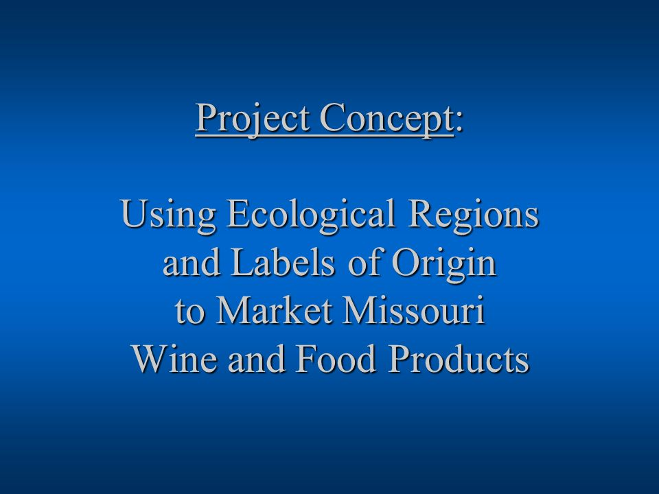 Project Concept: Using Ecological Regions and Labels of Origin to Market Missouri Wine and Food Products