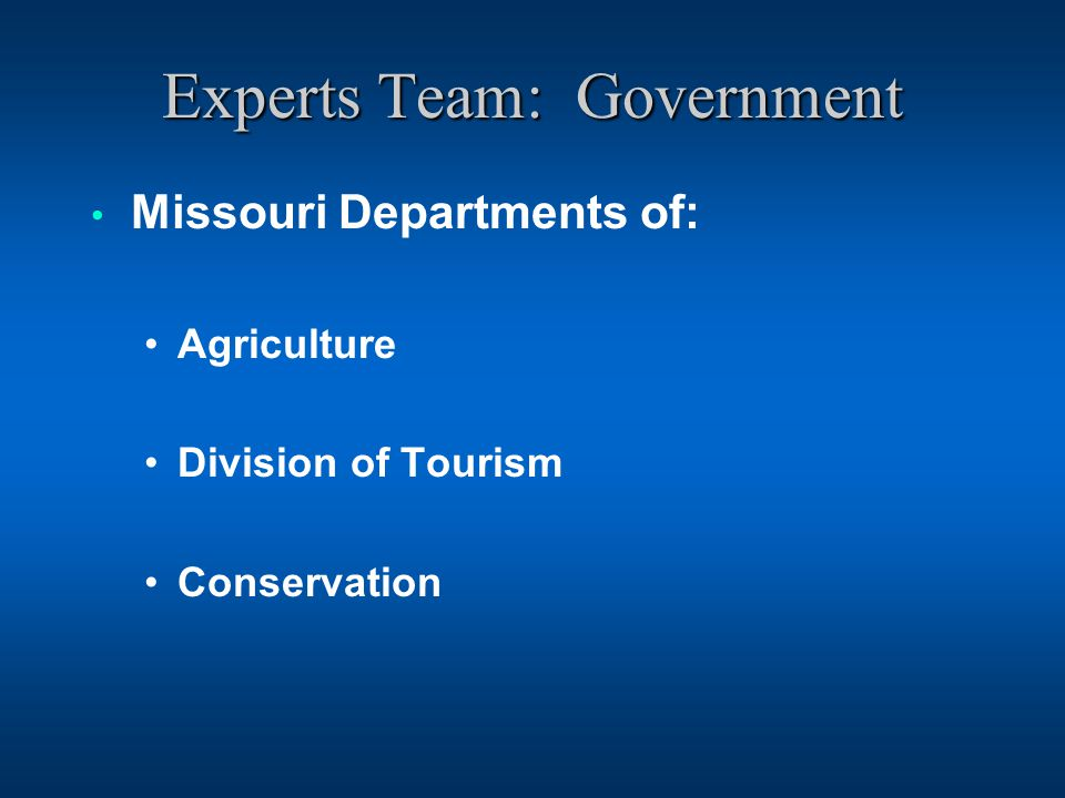 Experts Team: Government Missouri Departments of: Agriculture Division of Tourism Conservation