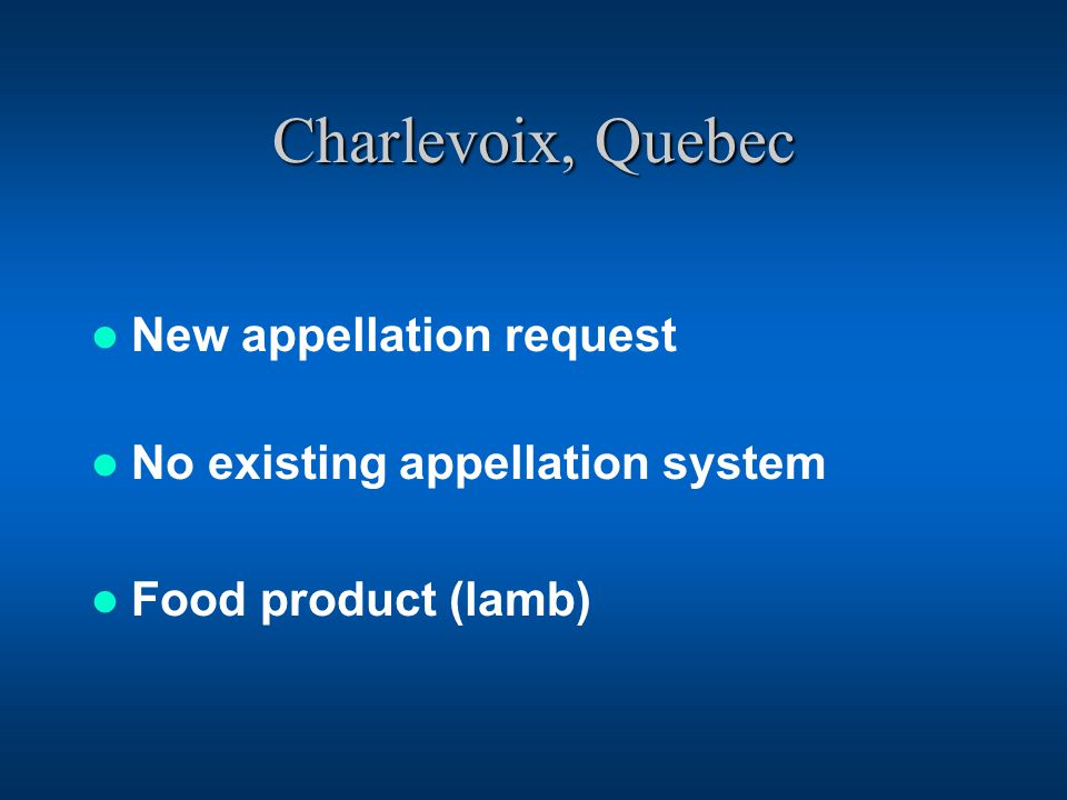 Charlevoix, Quebec New appellation request No existing appellation system Food product (lamb)