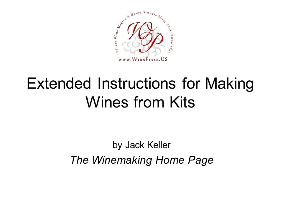 Extended Instructions For Making Wines From Kits By Jack Keller The