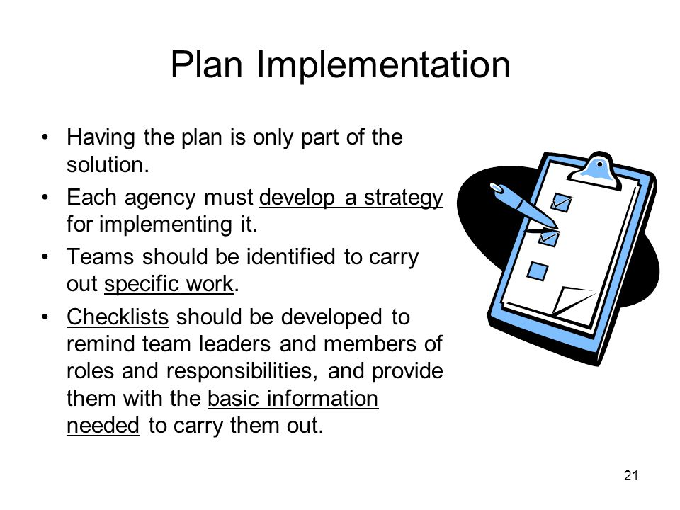 21 Plan Implementation Having the plan is only part of the solution.