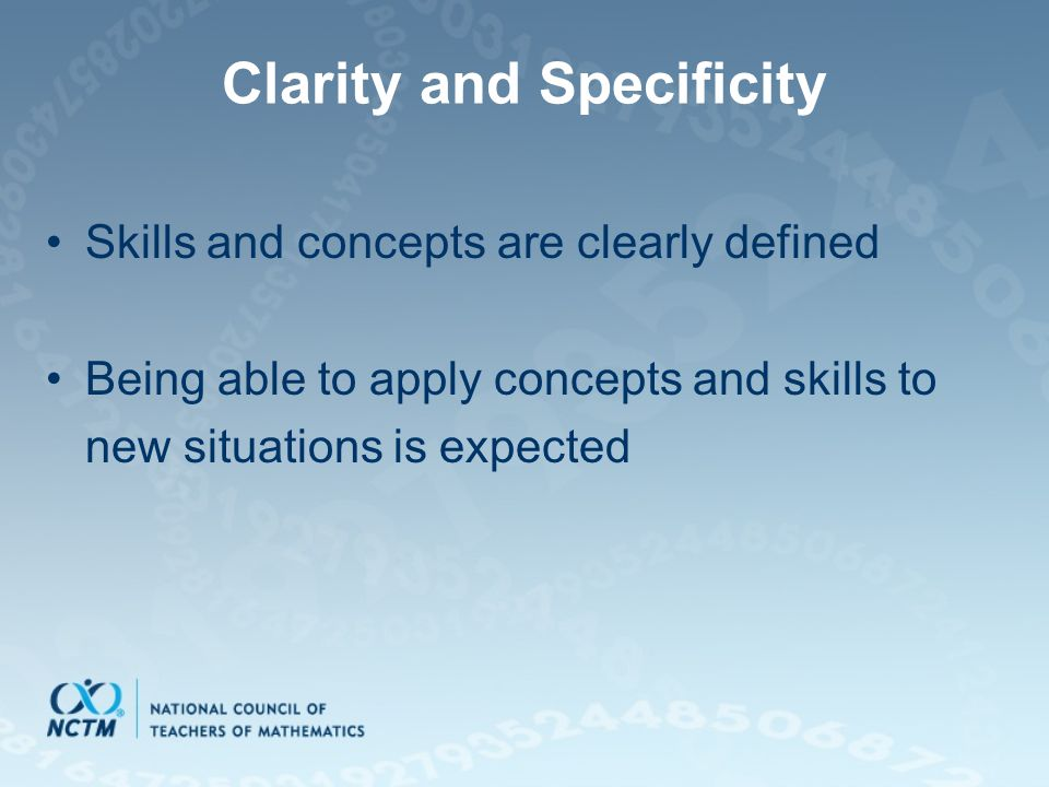 Clarity and Specificity Skills and concepts are clearly defined Being able to apply concepts and skills to new situations is expected