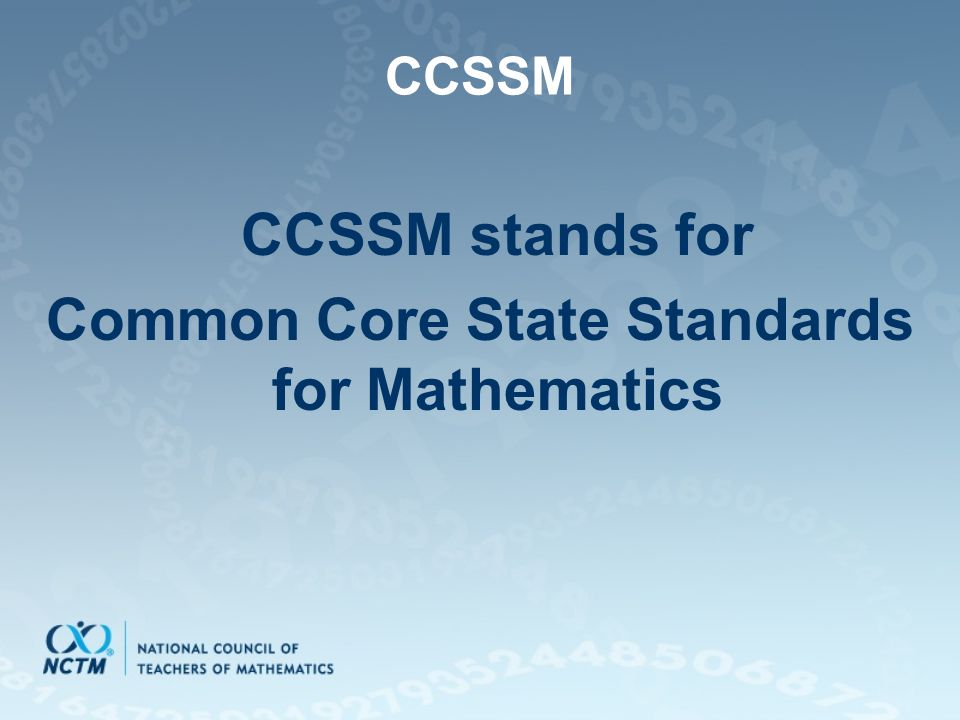 CCSSM CCSSM stands for Common Core State Standards for Mathematics