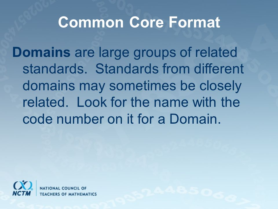 Common Core Format Domains are large groups of related standards.