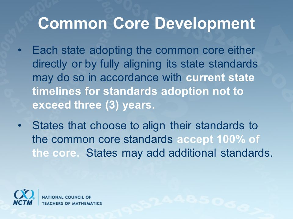 Common Core Development Each state adopting the common core either directly or by fully aligning its state standards may do so in accordance with current state timelines for standards adoption not to exceed three (3) years.