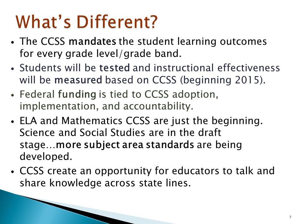 The CCSS mandates the student learning outcomes for every grade level/grade band.
