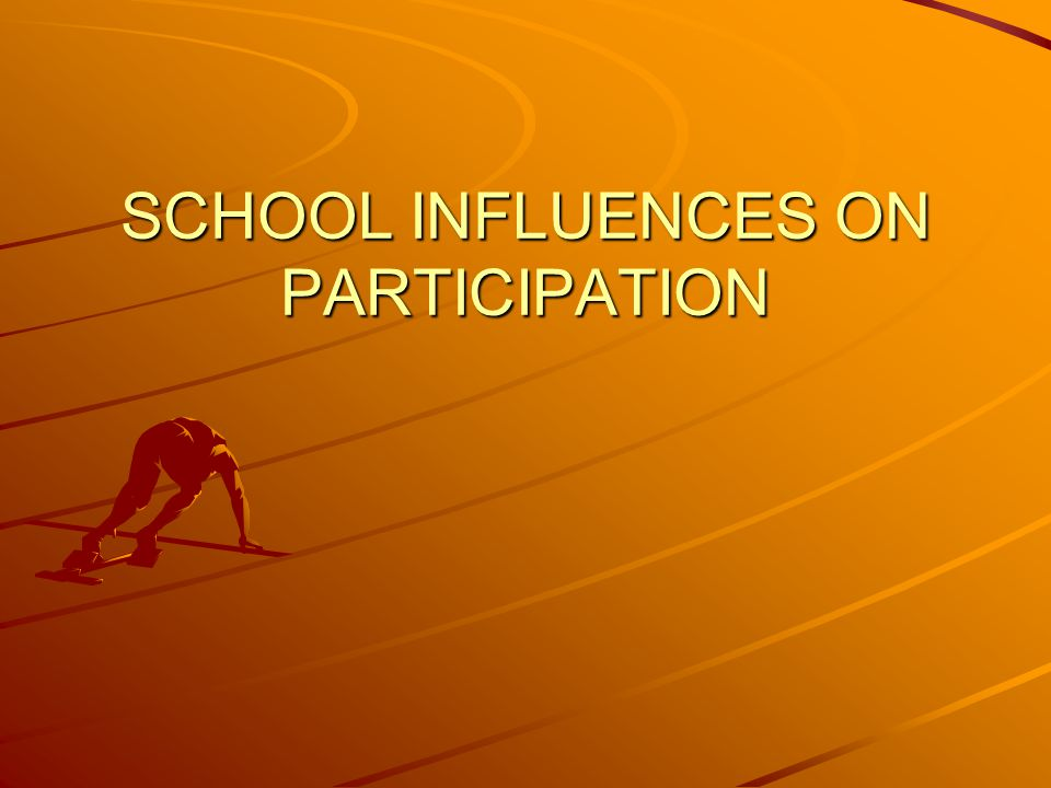 SCHOOL INFLUENCES ON PARTICIPATION