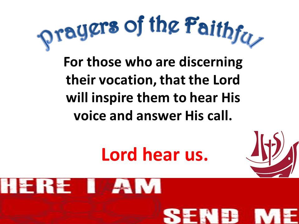 For those who are discerning their vocation, that the Lord will inspire them to hear His voice and answer His call.