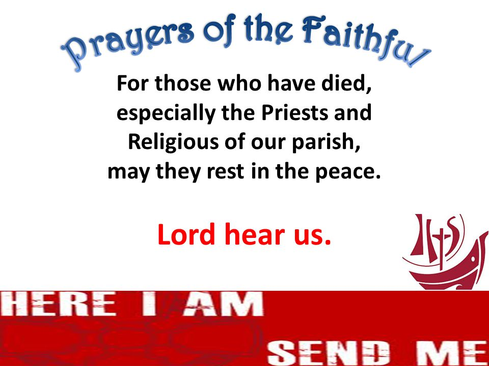 For those who have died, especially the Priests and Religious of our parish, may they rest in the peace.
