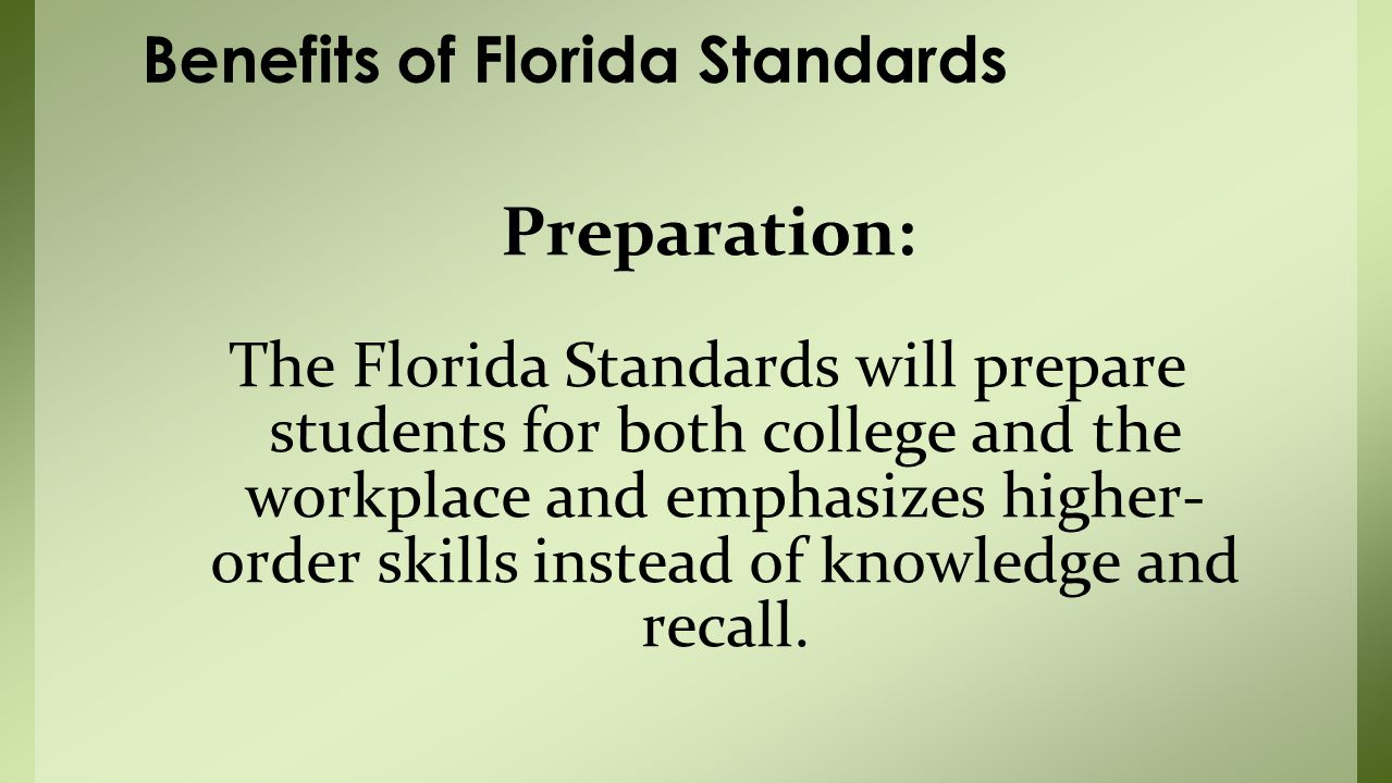 Preparation: The Florida Standards will prepare students for both college and the workplace and emphasizes higher- order skills instead of knowledge and recall.