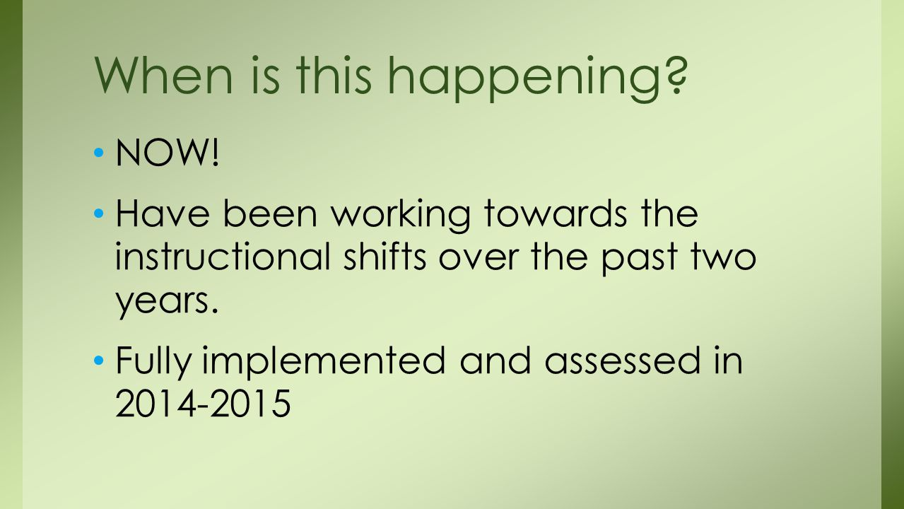 NOW. Have been working towards the instructional shifts over the past two years.