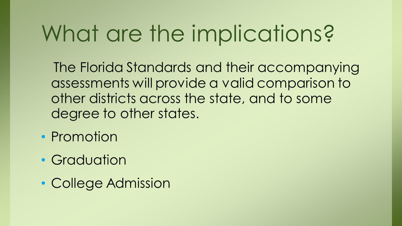 The Florida Standards and their accompanying assessments will provide a valid comparison to other districts across the state, and to some degree to other states.