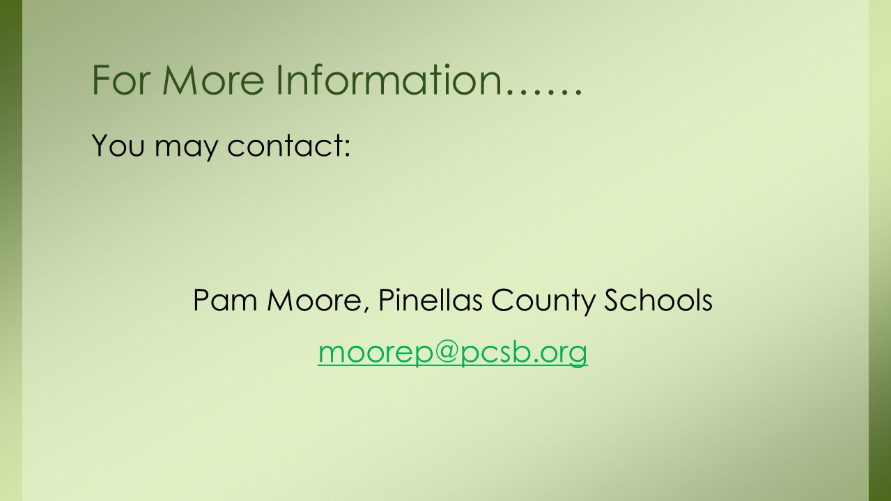You may contact: Pam Moore, Pinellas County Schools For More Information……