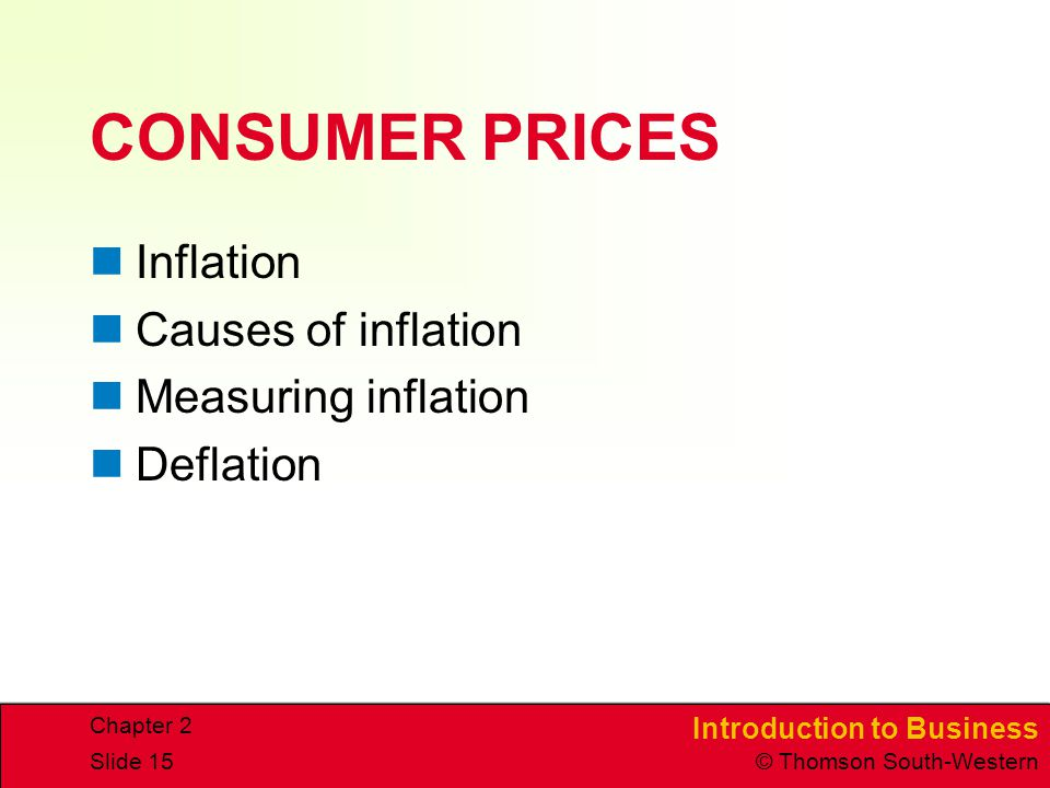 Introduction to Business © Thomson South-Western Chapter 2 Slide 15 CONSUMER PRICES Inflation Causes of inflation Measuring inflation Deflation