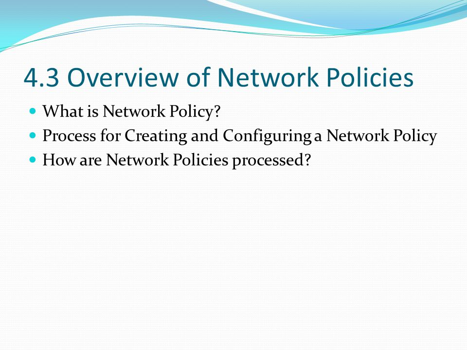 4.3 Overview of Network Policies What is Network Policy.
