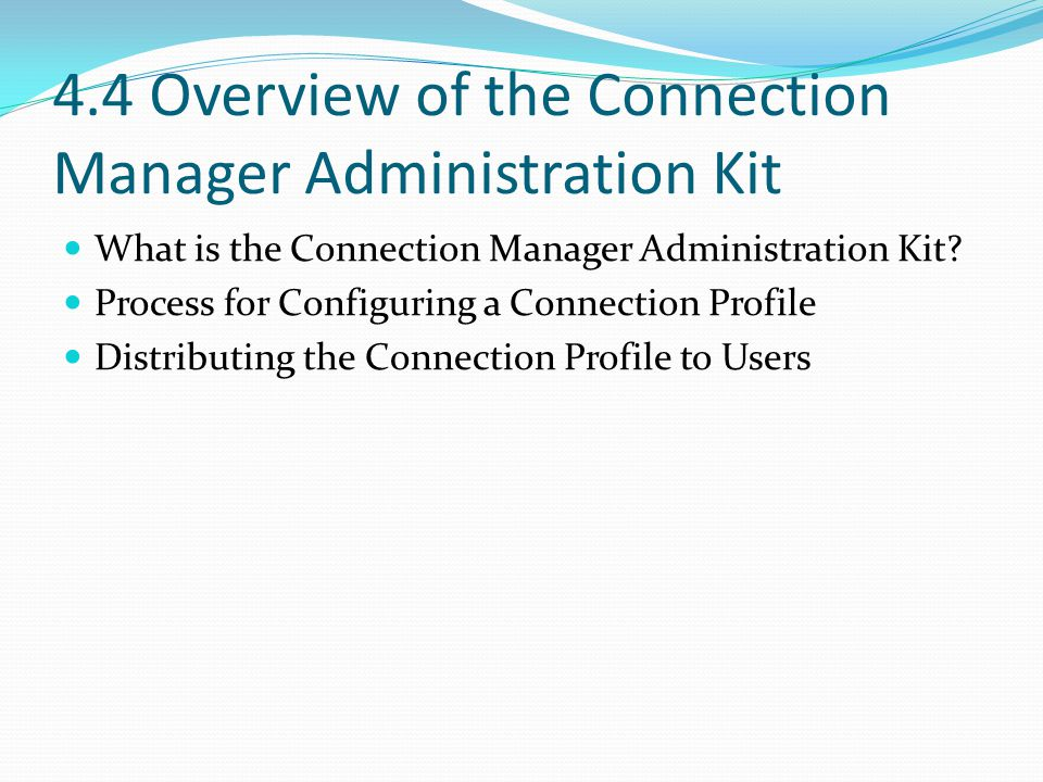 4.4 Overview of the Connection Manager Administration Kit What is the Connection Manager Administration Kit.