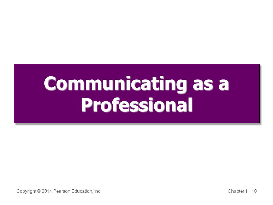 Communicating as a Professional Copyright © 2014 Pearson Education, Inc.Chapter