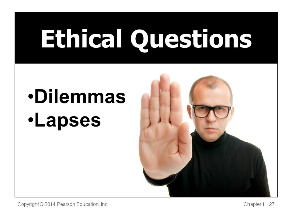 Copyright © 2014 Pearson Education, Inc.Chapter Ethical Questions Dilemmas Lapses