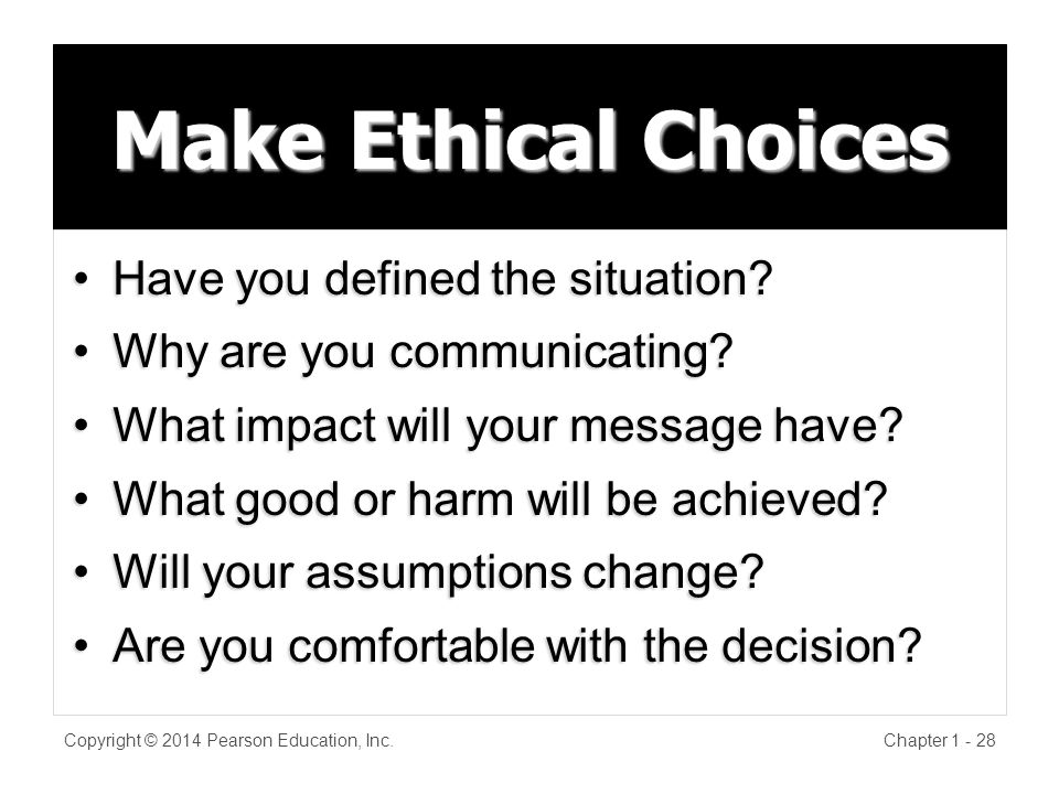 Make Ethical Choices Copyright © 2014 Pearson Education, Inc.Chapter Have you defined the situation Have you defined the situation.