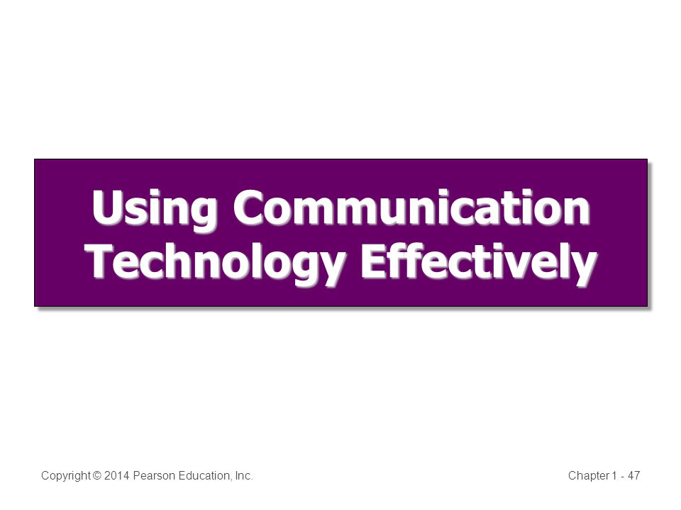 Using Communication Technology Effectively Copyright © 2014 Pearson Education, Inc.Chapter