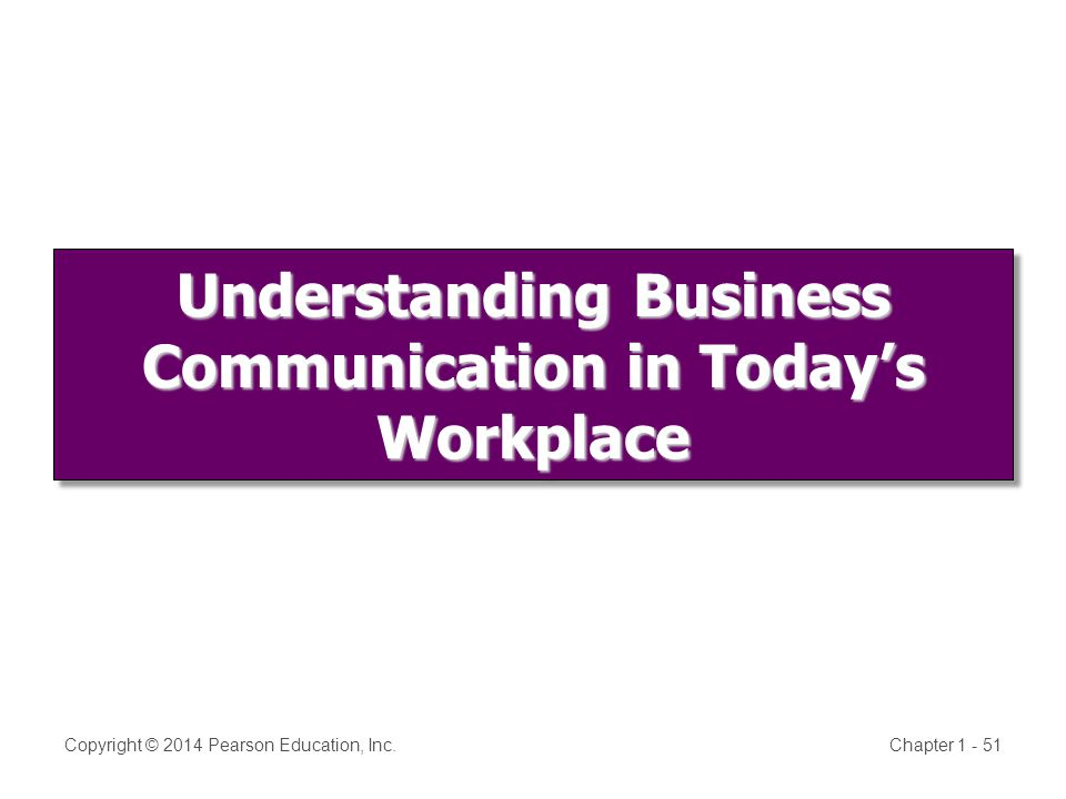 Understanding Business Communication in Today's Workplace Copyright © 2014 Pearson Education, Inc.Chapter