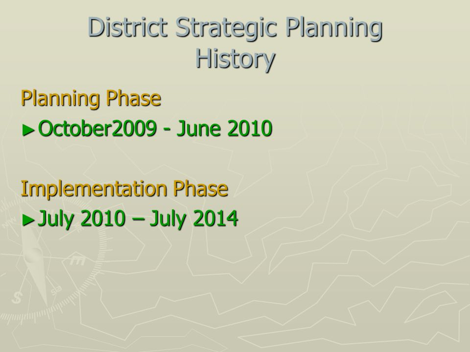 District Strategic Planning History Planning Phase ► October June 2010 Implementation Phase ► July 2010 – July 2014
