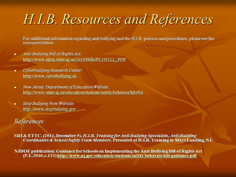 H.I.B. Resources and References For additional information regarding anti-bullying and the H.I.B.