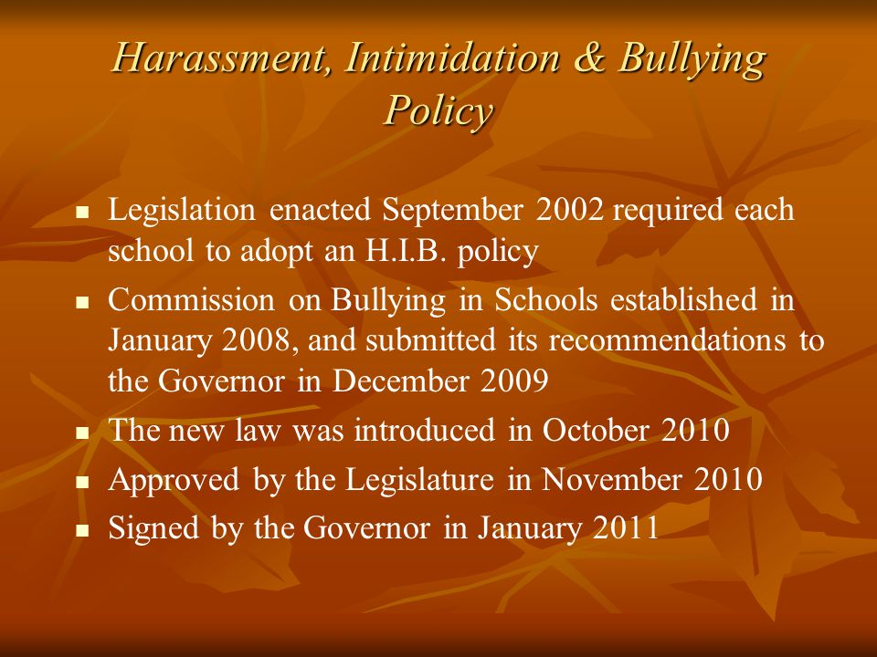 Harassment, Intimidation & Bullying Policy Legislation enacted September 2002 required each school to adopt an H.I.B.