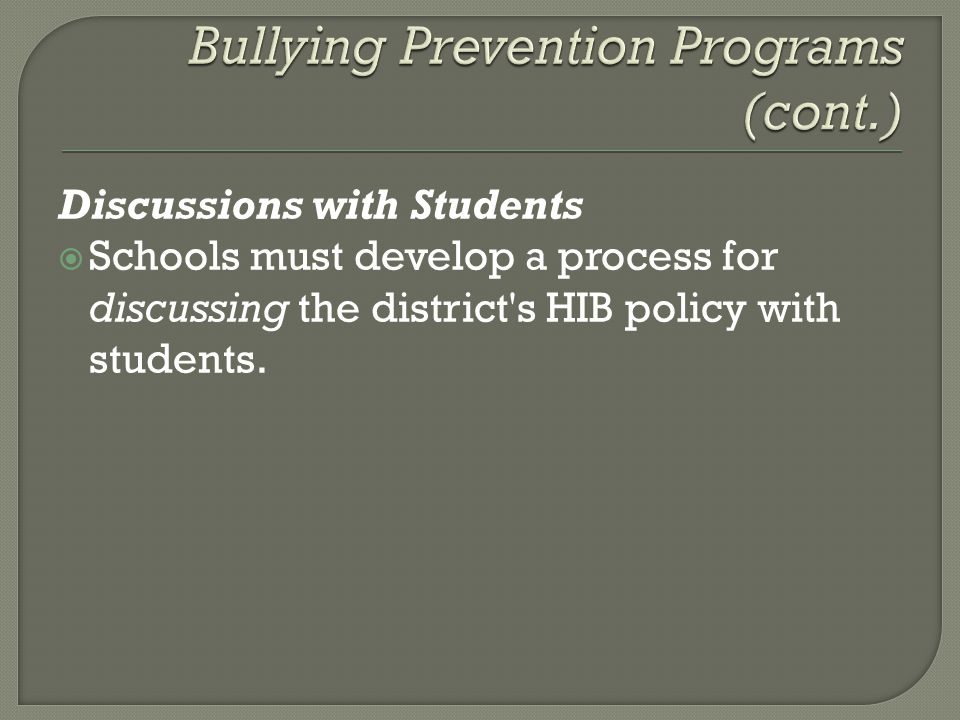 Discussions with Students  Schools must develop a process for discussing the district s HIB policy with students.