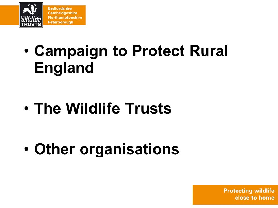 Campaign to Protect Rural England The Wildlife Trusts Other organisations