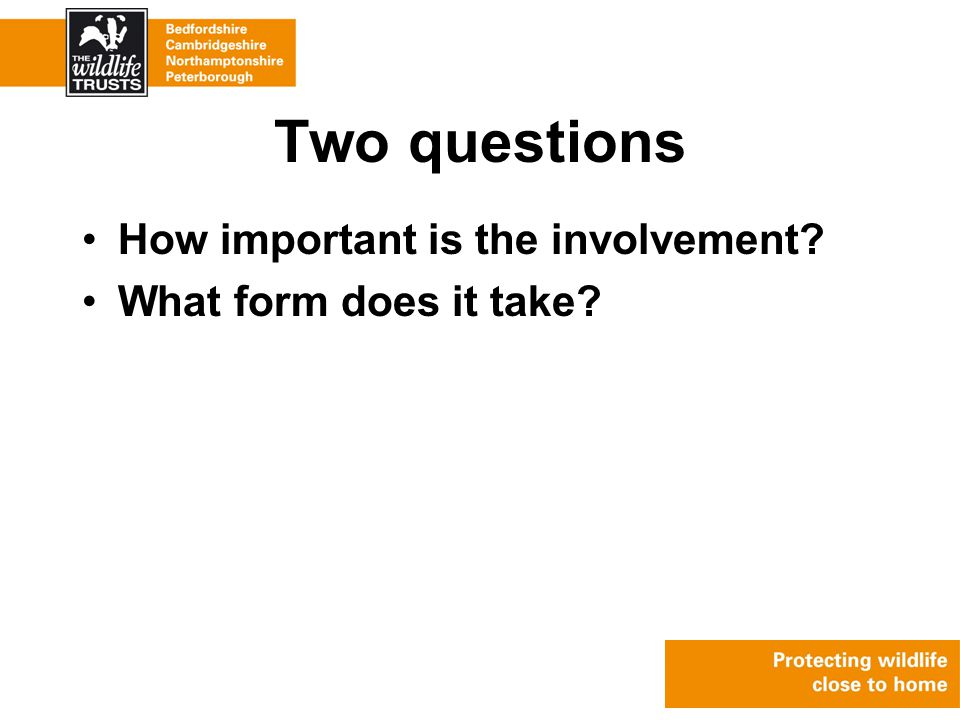 Two questions How important is the involvement What form does it take