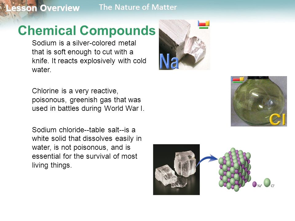Lesson Overview Lesson Overview The Nature of Matter Chemical Compounds Sodium is a silver-colored metal that is soft enough to cut with a knife.