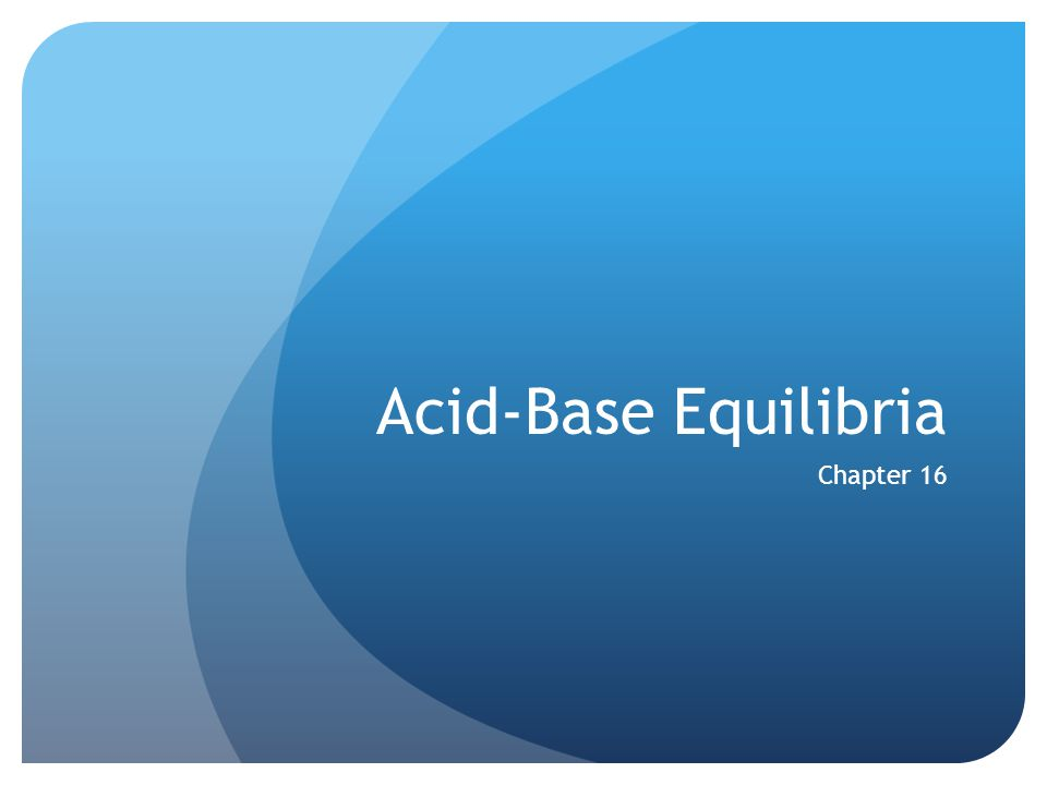 Acid-Base Equilibria Chapter 16