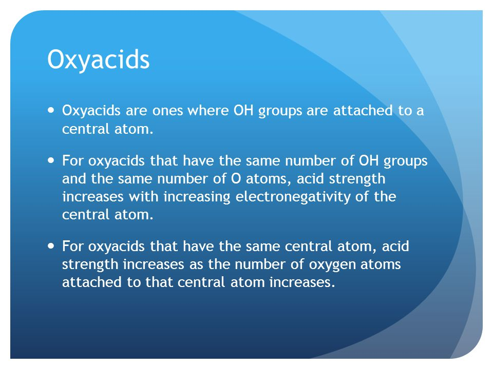 Oxyacids Oxyacids are ones where OH groups are attached to a central atom.