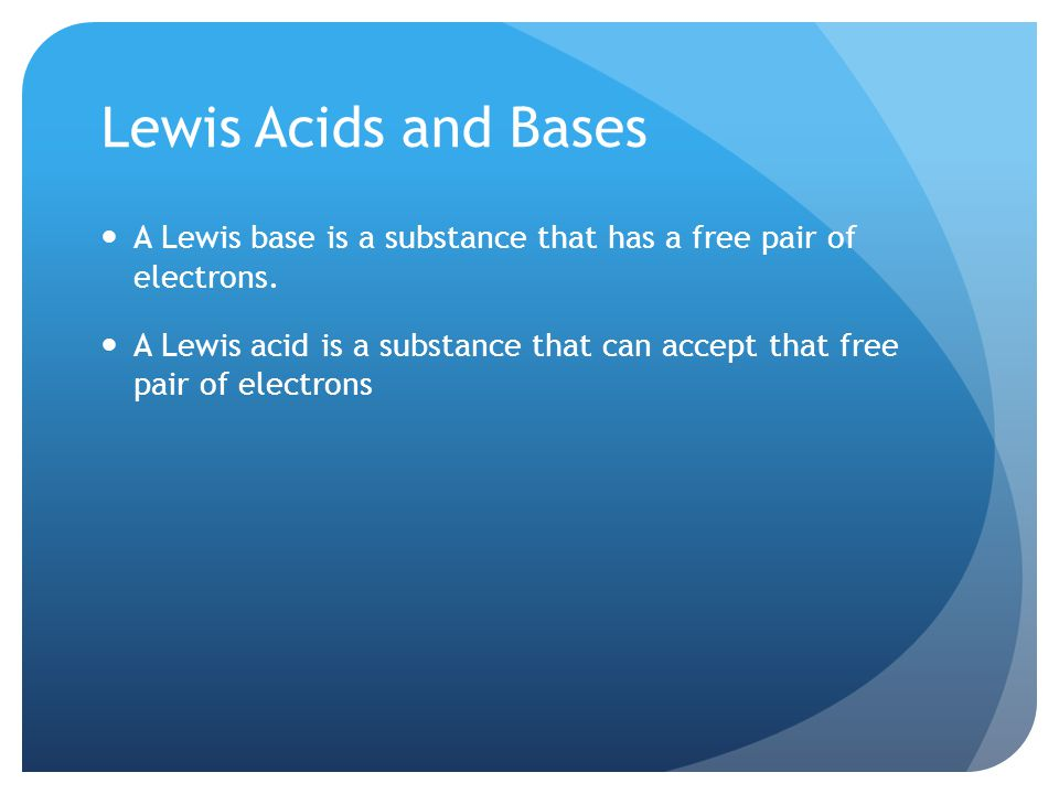 Lewis Acids and Bases A Lewis base is a substance that has a free pair of electrons.