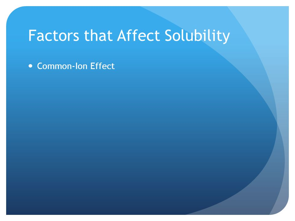 Factors that Affect Solubility Common-Ion Effect