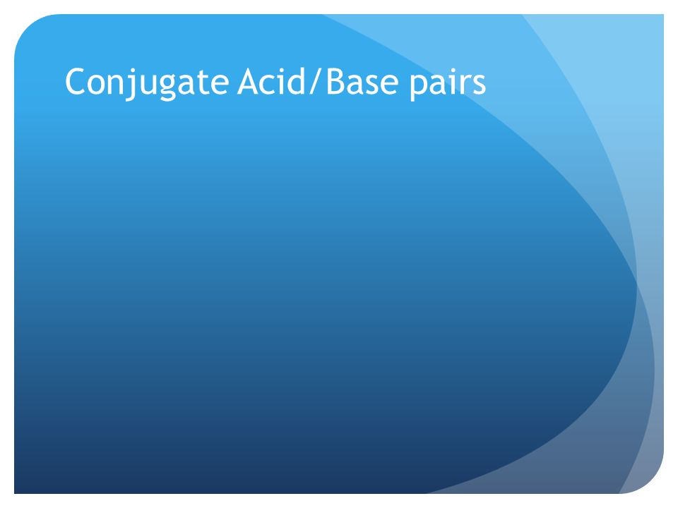 Conjugate Acid/Base pairs