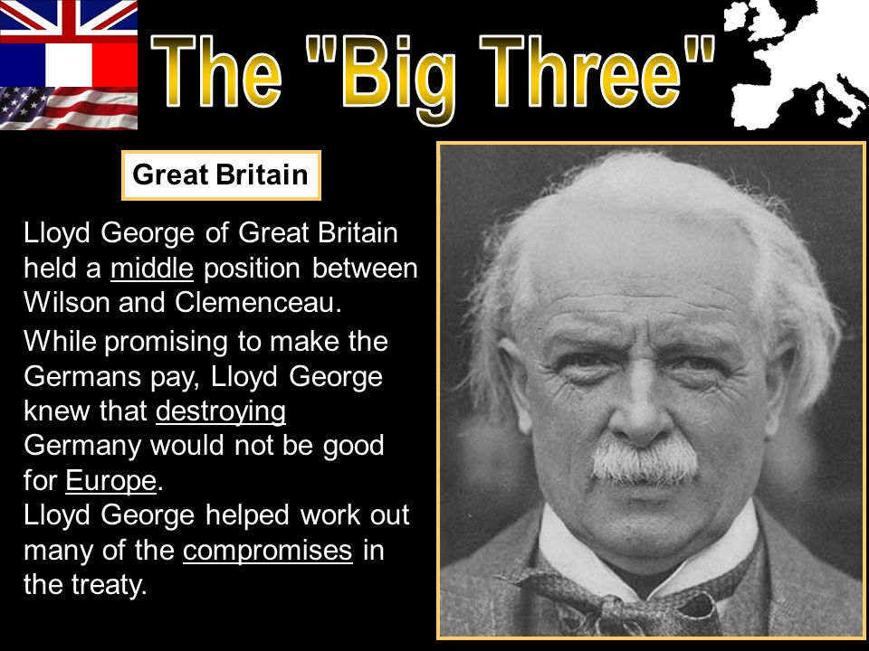 Lloyd George of Great Britain held a middle position between Wilson and Clemenceau.