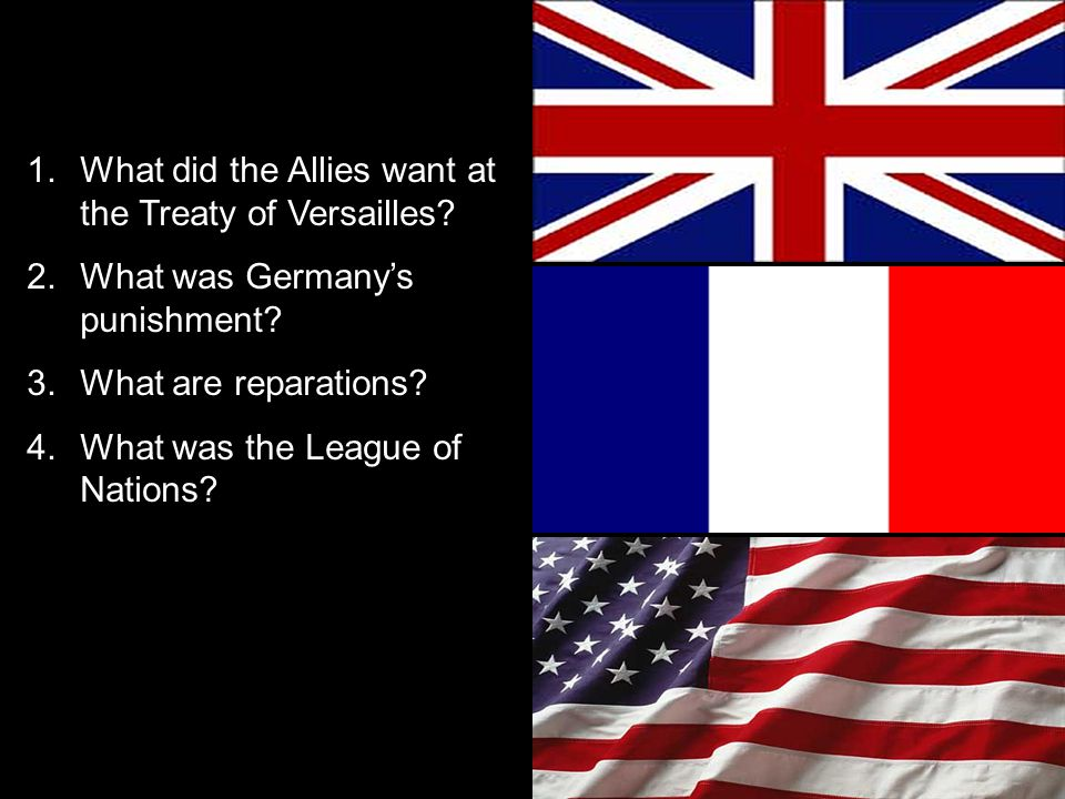 1.What did the Allies want at the Treaty of Versailles.