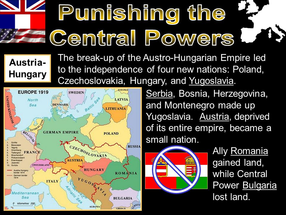 The break-up of the Austro-Hungarian Empire led to the independence of four new nations: Poland, Czechoslovakia, Hungary, and Yugoslavia.